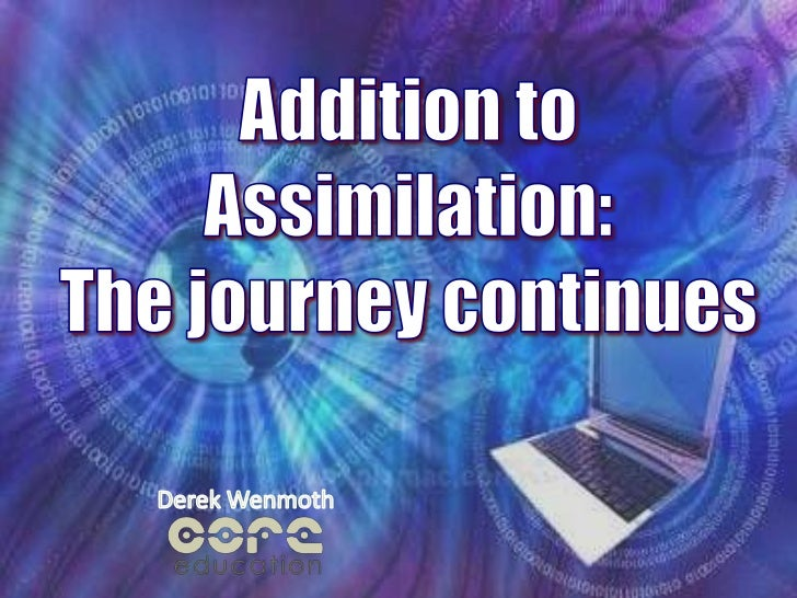 Addition to<br />Assimilation:<br />The journey continues<br />Derek Wenmoth<br />