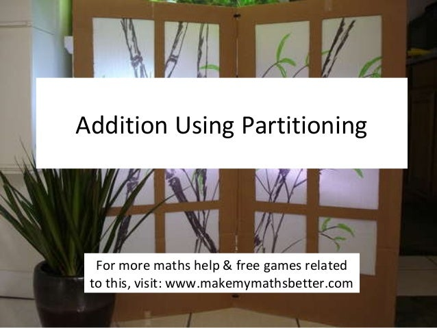 Addition Using Partitioning  For more maths help & free games related to this, visit: www.makemymathsbetter.com