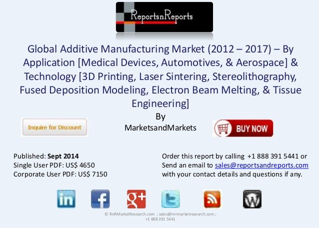 Global Additive Manufacturing Market (2012 – 2017) – By  Application [Medical Devices, Automotives, & Aerospace] &  Techno...
