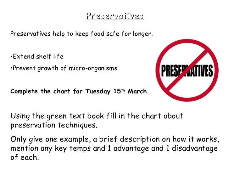 Preservatives <ul><li>Preservatives help to keep food safe for longer.  </li></ul><ul><li>Extend shelf life </li></ul><ul>...
