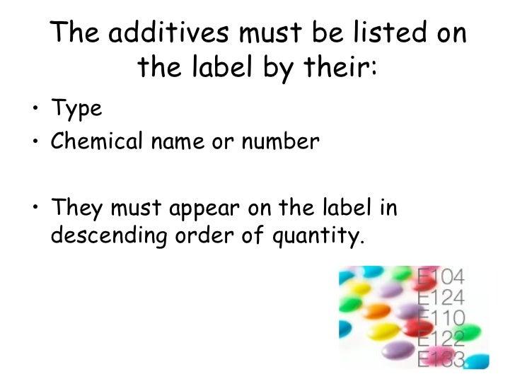 The additives must be listed on the label by their: <ul><li>Type </li></ul><ul><li>Chemical name or number </li></ul><ul><...