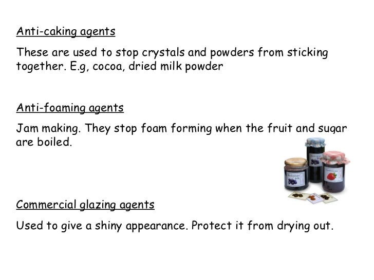 Anti-caking agents These are used to stop crystals and powders from sticking together. E.g, cocoa, dried milk powder Anti-...