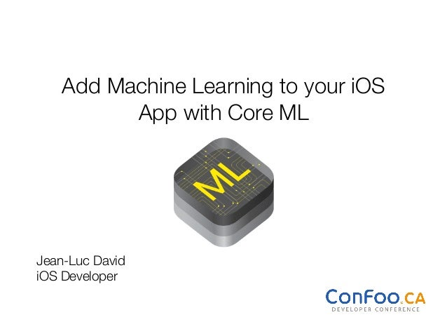 Add Machine Learning to your iOS  App with Core ML Jean-Luc David iOS Developer