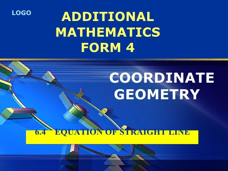 ADDITIONAL MATHEMATICS FORM 4 COORDINATE  GEOMETRY   6.4  EQUATION OF STRAIGHT LINE
