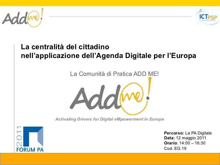La centralità del cittadinonell'applicazione dell'Agenda Digitale per l'Europa                 La Comunità di Pratica ADD ...