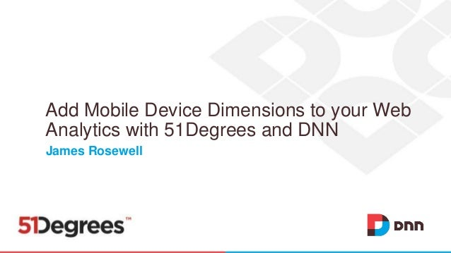 James Rosewell Add Mobile Device Dimensions to your Web Analytics with 51Degrees and DNN