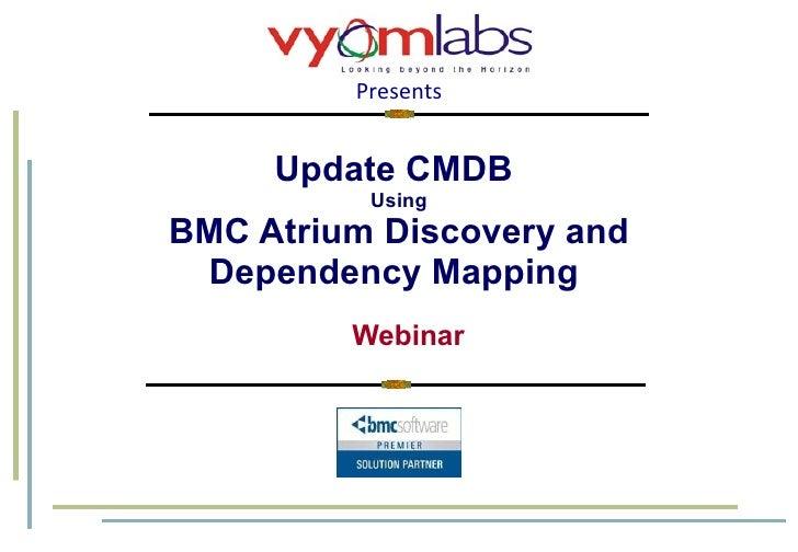 Update CMDB  Using BMC Atrium Discovery and Dependency Mapping  Webinar
