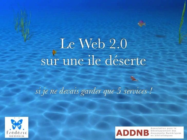 Le Web 2.0  sur une ile déserte si je ne devais garder que 5 services !