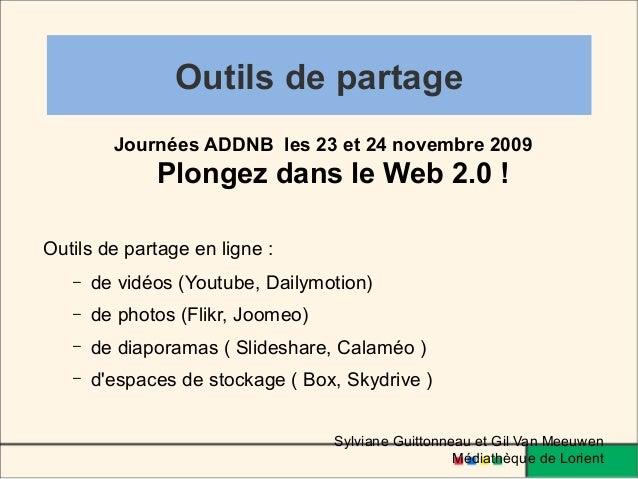 Outils de partage Journées ADDNB les 23 et 24 novembre 2009 Plongez dans le Web 2.0 ! Outils de partage en ligne : – de vi...