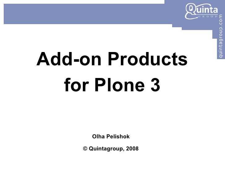 Add-on Products for Plone 3 Olha Pelishok © Quintagroup, 2008
