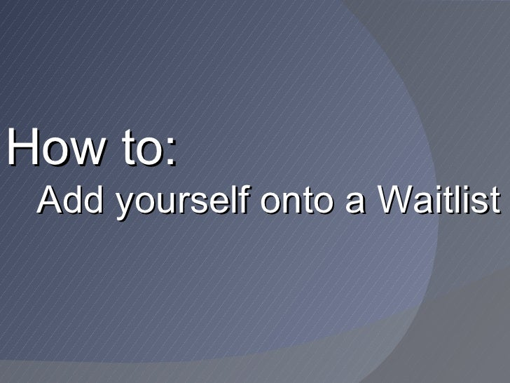How to: Add yourself onto a Waitlist