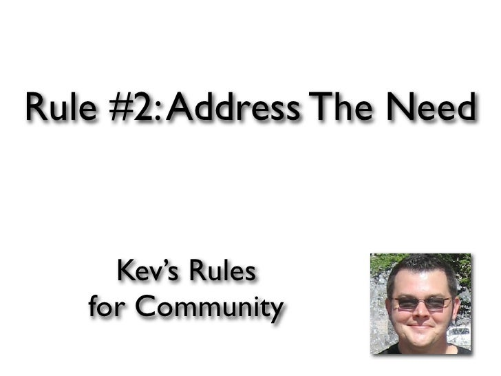 Rule #2: Address The Need        Kev's Rules    for Community