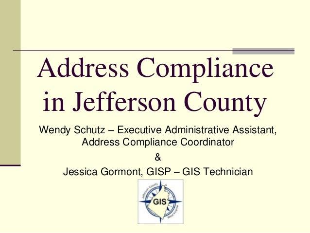 Address Compliance in Jefferson County Wendy Schutz – Executive Administrative Assistant, Address Compliance Coordinator &...