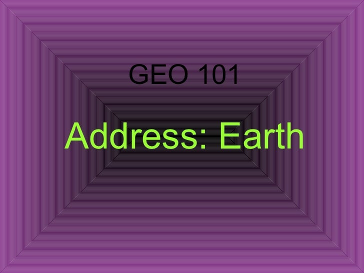 GEO 101Address: Earth