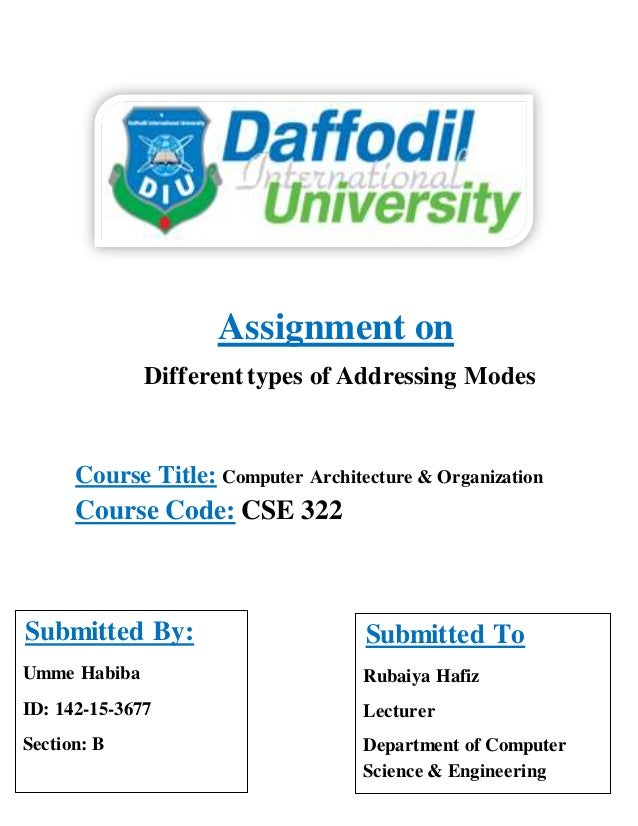 Assignment on Different types of Addressing Modes Course Title: Computer Architecture & Organization Course Code: CSE 322 ...