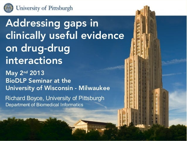 Biomedical Informatics1Addressing gaps inclinically useful evidenceon drug-druginteractionsMay 2nd2013BioDLP Seminar at th...