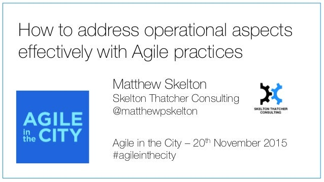 How to address operational aspects effectively with Agile practices Agile in the City – 20th November 2015 #agileinthecity...