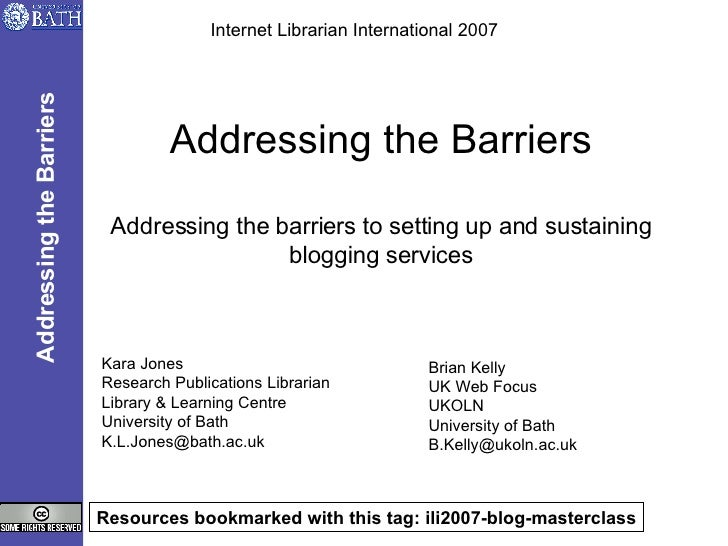 Addressing the Barriers Addressing the barriers to setting up and sustaining blogging services Kara Jones Research Publica...