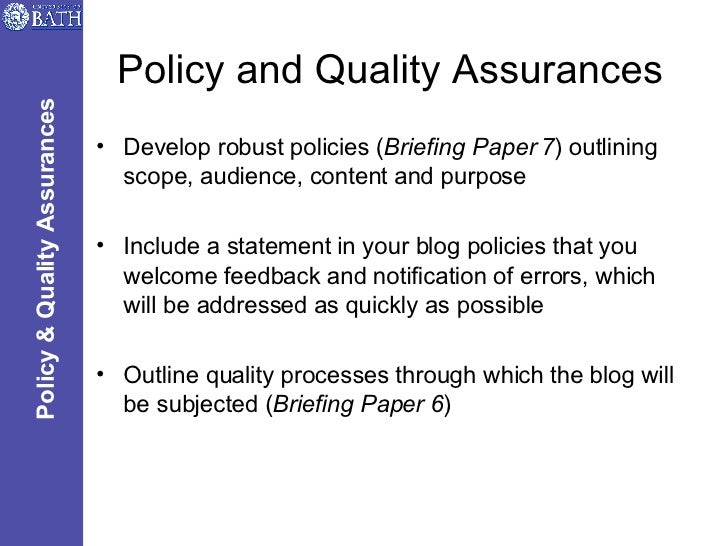 Policy and Quality Assurances <ul><li>Develop robust policies ( Briefing Paper 7 ) outlining scope, audience, content and ...