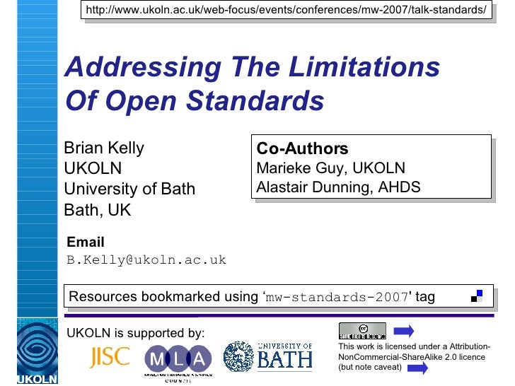 Addressing The Limitations  Of Open Standards Brian Kelly UKOLN University of Bath Bath, UK Email [email_address] UKOLN is...