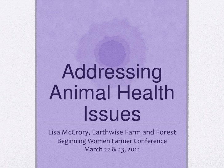 AddressingAnimal Health   IssuesLisa McCrory, Earthwise Farm and Forest  Beginning Women Farmer Conference          March ...