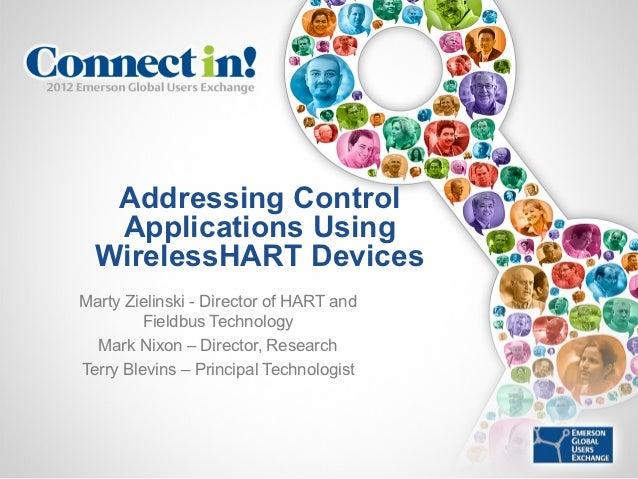 Addressing Control   Applications Using  WirelessHART DevicesMarty Zielinski - Director of HART and         Fieldbus Techn...