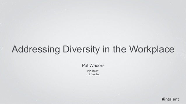 Addressing Diversity in the Workplace  #intalent  Pat Wadors  VP Talent  LinkedIn