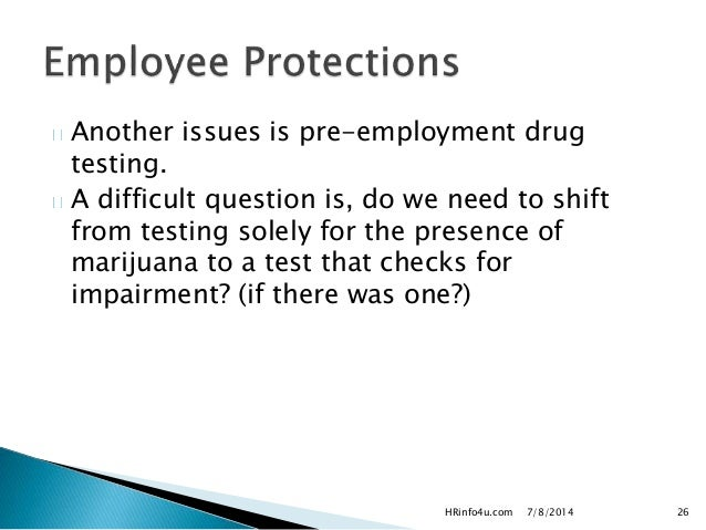is drug testing medical or recreational marijuana users a violation of privacy Employee drug testing, and employee rights under the drug testing laws before examining these vermont state laws, it is important to keep in mind that federal law still prohibits all use, sale or possession of marijuana.