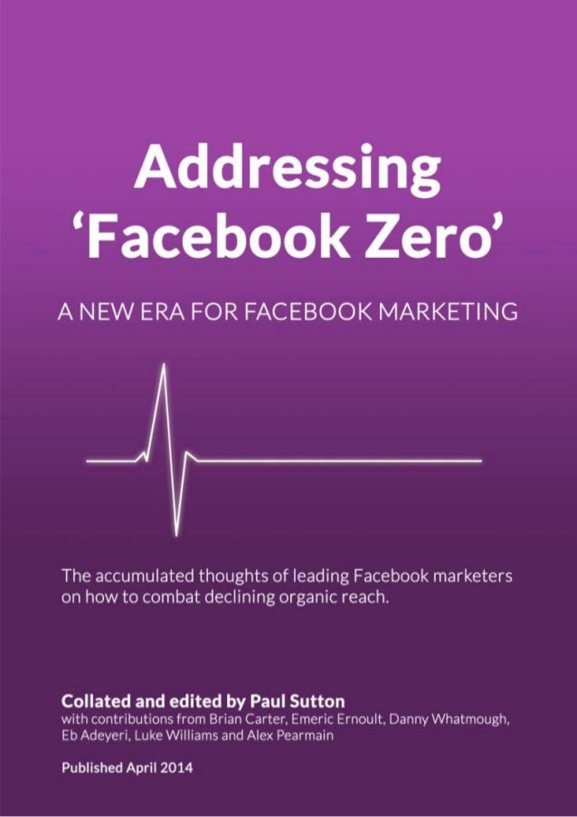 Addressing Facebook Zero: a new era for Facebook marketing
