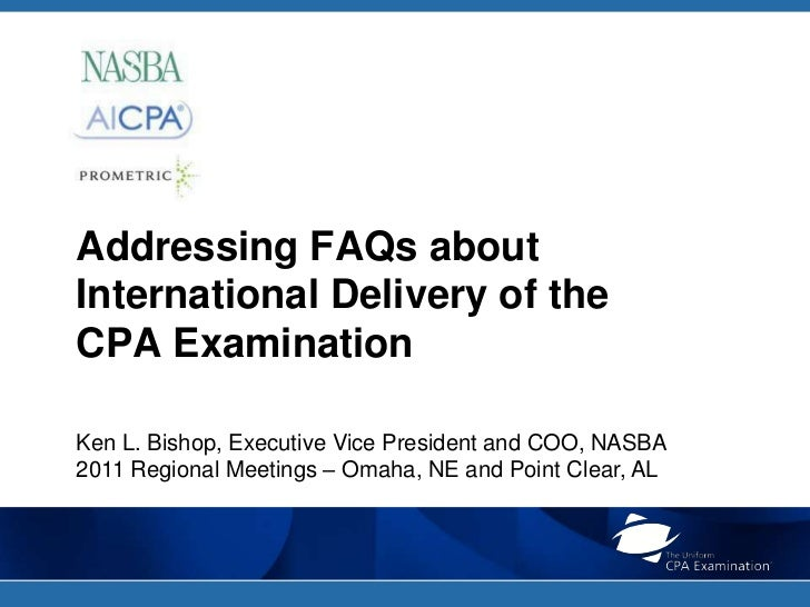 Addressing FAQs about International Delivery of the CPA Examination<br />Ken L. Bishop, Executive Vice President and COO, ...