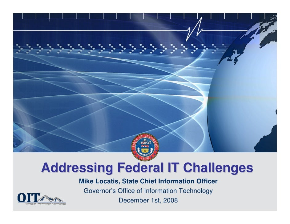 Addressing Federal IT Challenges      Mike Locatis, State Chief Information Officer       Governor's Office of Information...
