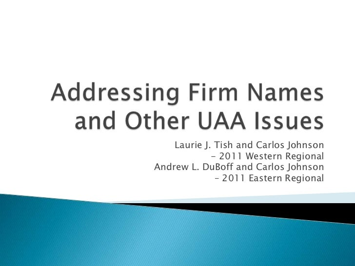 Addressing Firm Names and Other UAA Issues<br />Laurie J. Tish and Carlos Johnson<br />- 2011 Western Regional<br />Andrew...