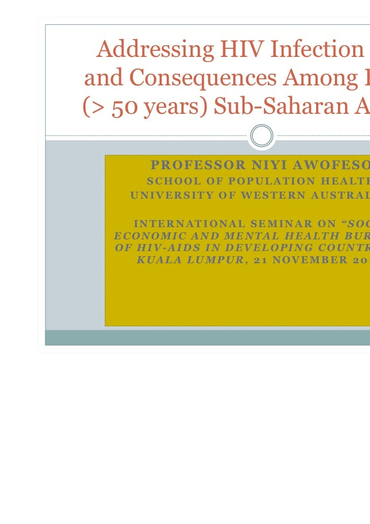 Addressing HIV Infection Risksand Consequences Among Elderly(> 50 years) Sub-Saharan Africans      PROFESSOR NIYI AWOFESO ...