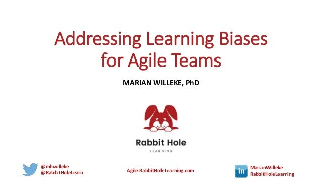 @mhwilleke @RabbitHoleLearn Agile.RabbitHoleLearning.com MarianWilleke RabbitHoleLearning Addressing Learning Biases for A...