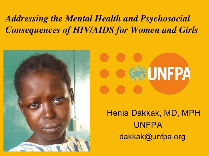 Addressing the Mental Health and Psychosocial Consequences of HIV/AIDS for Women and Girls Henia Dakkak, MD, MPH UNFPA   [...