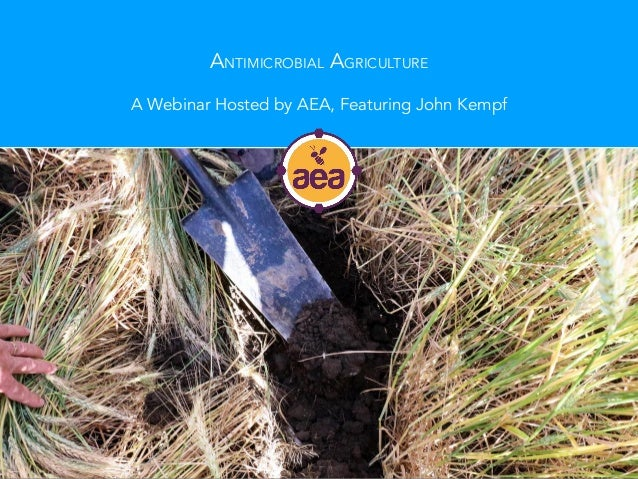 ANTIMICROBIAL AGRICULTURE A Webinar Hosted by AEA, Featuring John Kempf