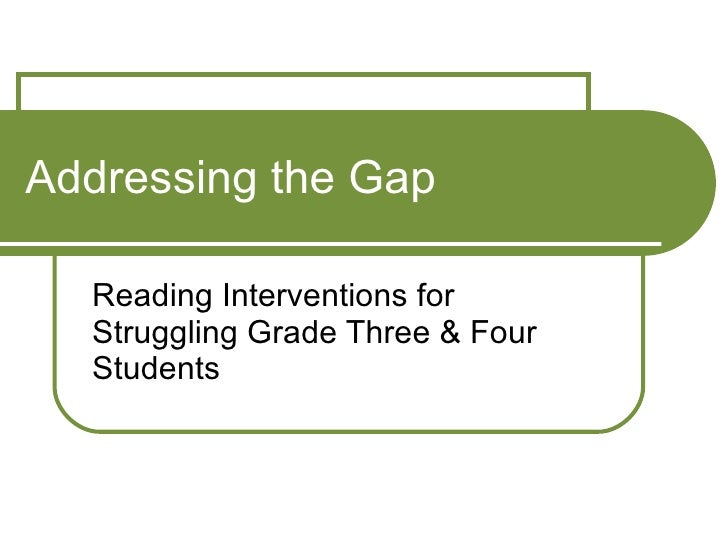 Addressing the Gap Reading Interventions for Struggling Grade Three & Four Students