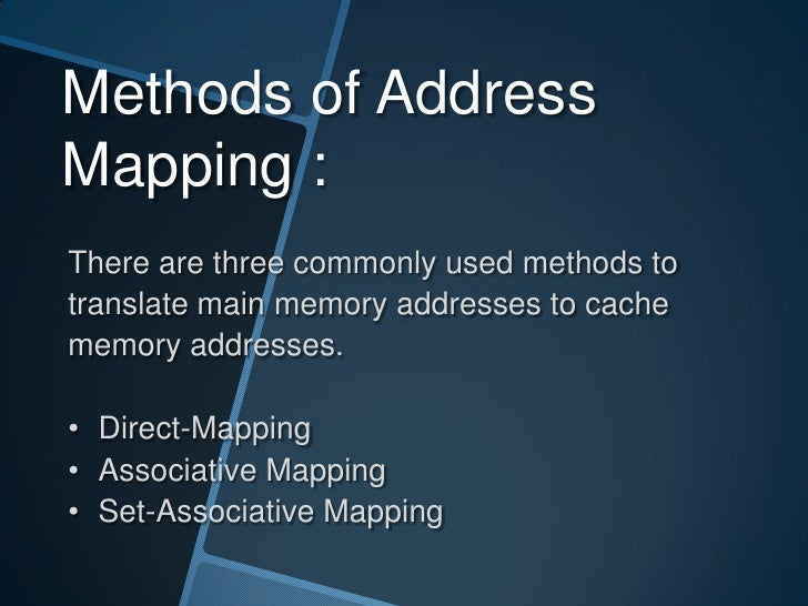 Methods of AddressMapping :There are three commonly used methods totranslate main memory addresses to cachememory addresse...