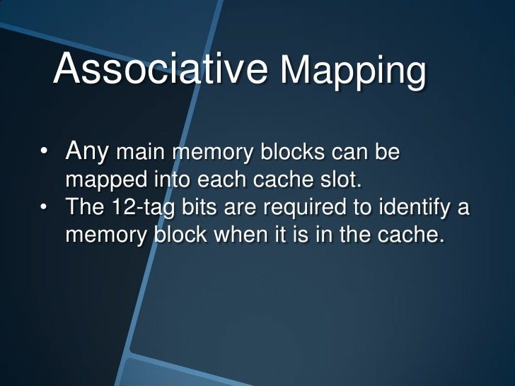 Advantage:•   Flexibility. Main Memory block can be mapped    anywhere in Cache Memory.Disadvantage:• Slow or expensive.