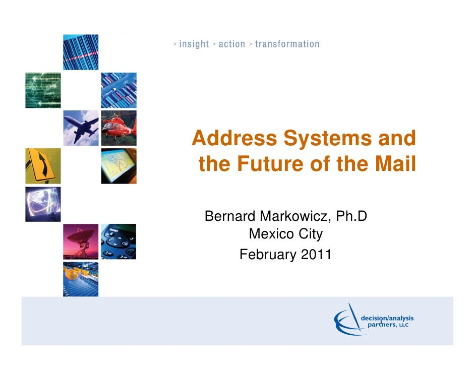 Address Systems andthe Future of the Mail Bernard Markowicz, Ph.D       Mexico City      February 2011                    ...