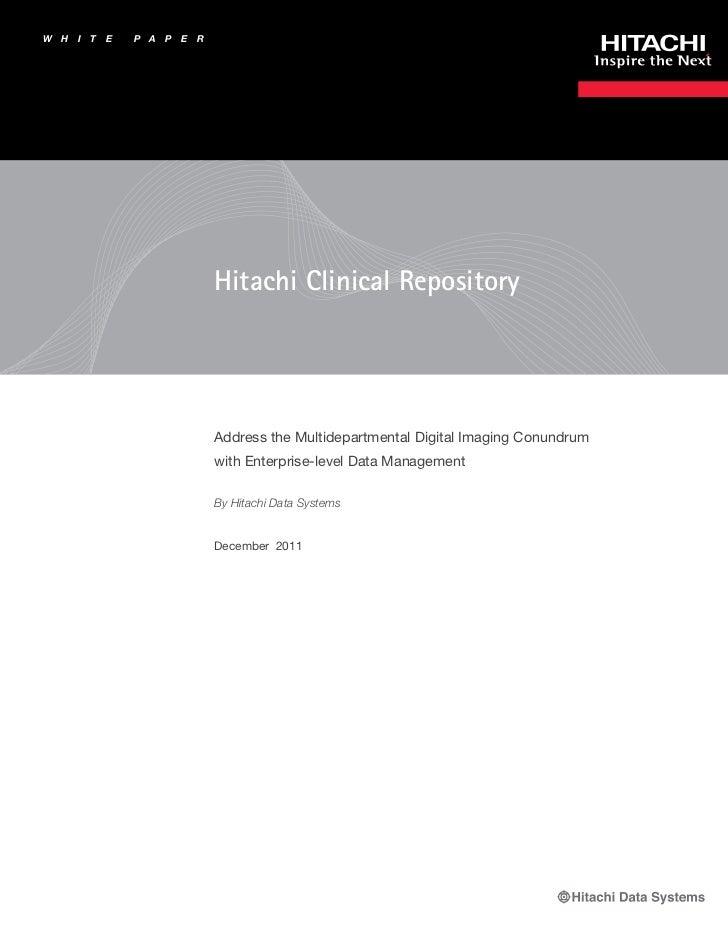 W   H   I   T   E   P A   P   E   R                                      Hitachi Clinical Repository                      ...