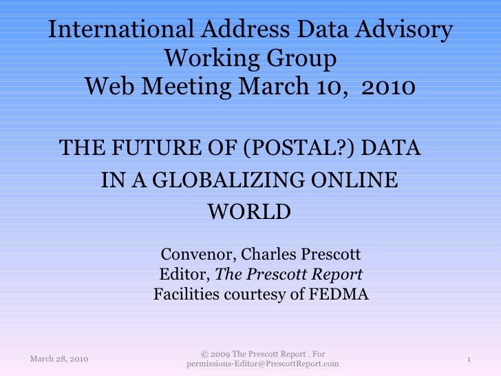 International Address Data Advisory Working Group Web Meeting March 10,  2010 March 28, 2010 © 2009 The Prescott Report . ...