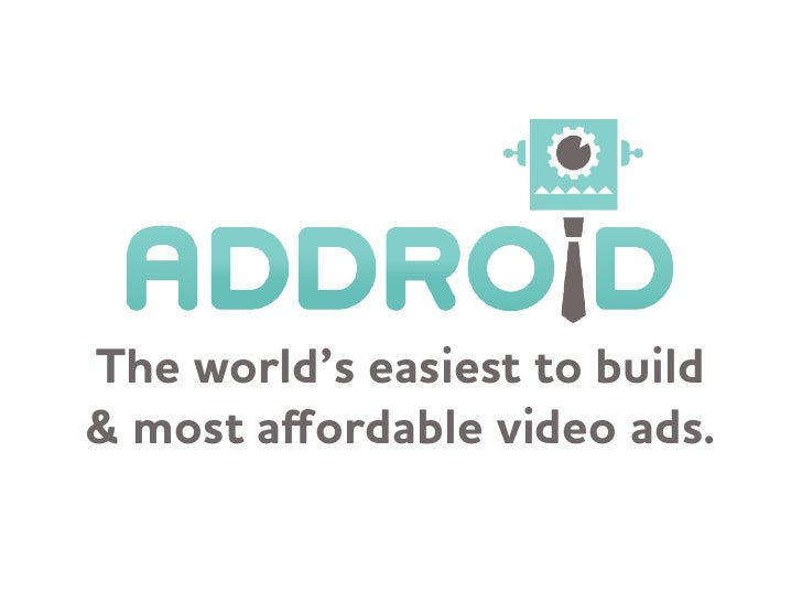 The orld's easiest to build& most affordable video ads.