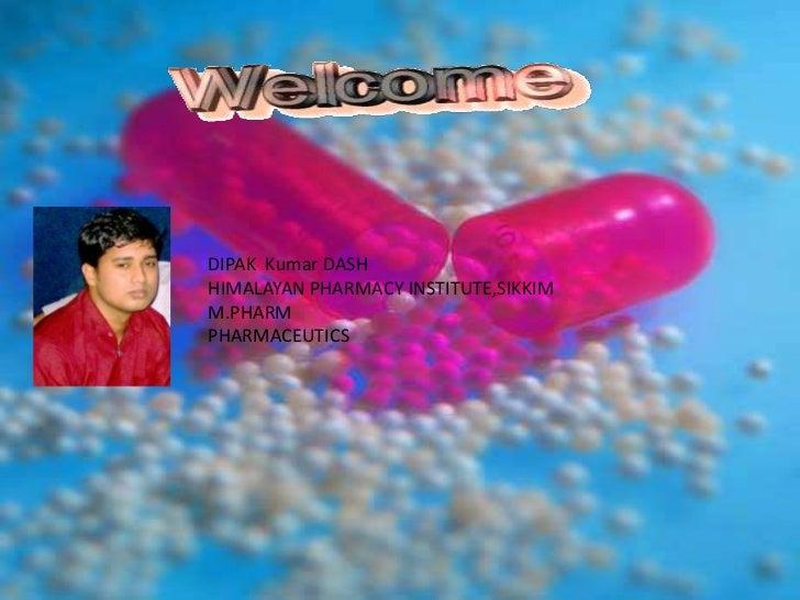 DIPAK  Kumar DASH<br />HIMALAYAN PHARMACY INSTITUTE,SIKKIM<br />M.PHARM <br />PHARMACEUTICS<br />
