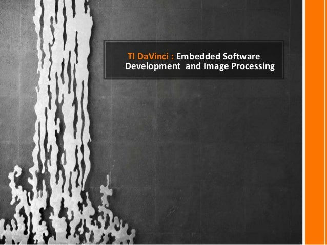 TI DaVinci : Embedded Software Development and Image Processing