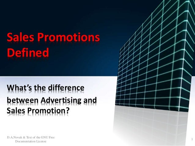 Sales Promotions  Defined  What's the difference  between Advertising and  Sales Promotion?  D.A.Novak & Text of the GNU F...