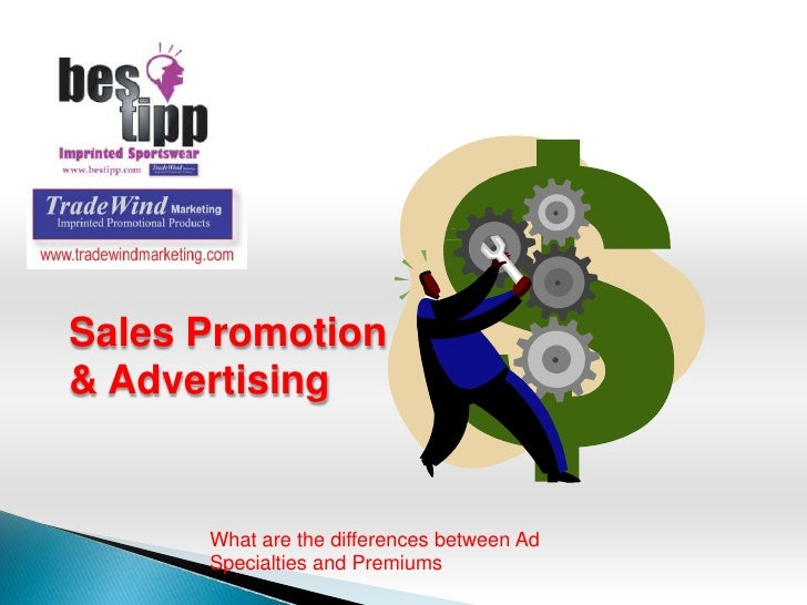 Sales Promotion& Advertising      What are the differences between Ad      Specialties and Premiums