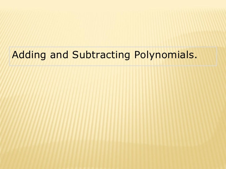 Adding and Subtracting Polynomials.
