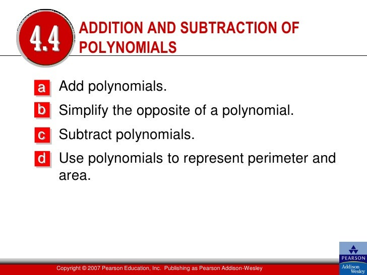 ADDITION AND SUBTRACTION OF4.4       POLYNOMIALSa Add polynomials.b Simplify the opposite of a polynomial.c Subtract polyn...