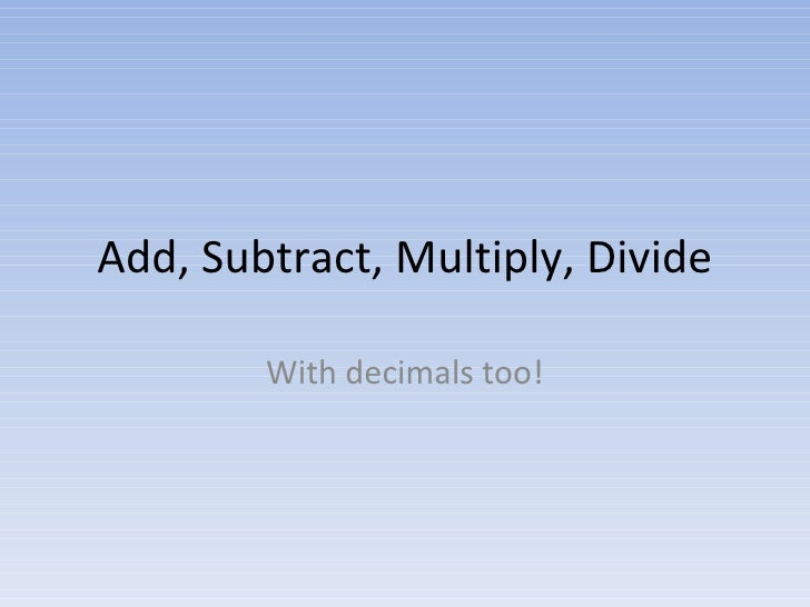 Add, Subtract, Multiply, Divide With decimals too!
